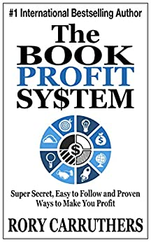 The Book Profit System: Super Secret, Easy to Follow and Proven Ways to Make You Profit by [Rory Carruthers]