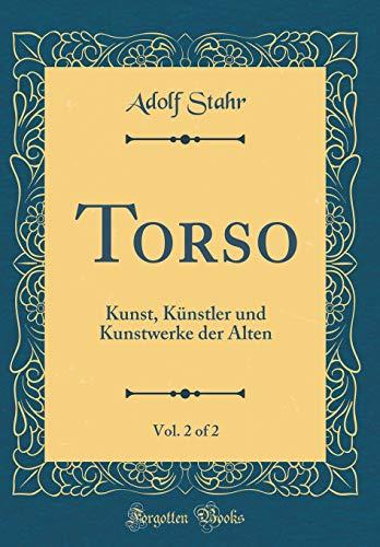 Torso, Vol. 2 of 2: Kunst, Künstler und Kunstwerke der Alten (Classic Reprint)