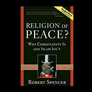 Religion of Peace?: Why Christianity Is and Islam Isn't                   By:                                                                                                                                 Robert Spencer                               Narrated by:                                                                                                                                 Charles H. Glaize Jr.                      Length: 8 hrs and 36 mins     2 ratings     Overall 4.5