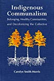 Indigenous Communalism: Belonging, Healthy Communities, and Decolonizing the Collective