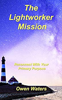 The Lightworker Mission: Reconnect With Your Primary Purpose by [Owen Waters]