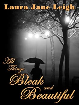 All Things Bleak and Beautiful by [Laura Jane Leigh]