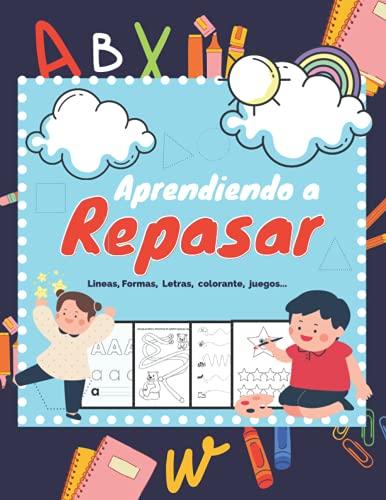 Aprendiendo a Repasar Líneas Formas Letras: Libro de Actividades Preescolar (3 a 6 años): Libro de actividades para niños (Spanish Edition)