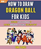 How To Draw Dragon Ball For Kids: The Ultimate Guide To Drawing 9 Amazing Dragon Ball Z Figures In A Simple Way (Book 1). (English Edition)