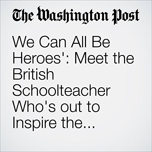 'We Can All Be Heroes': Meet the British Schoolteacher Who's out to Inspire the World, One Country at a Time cover art