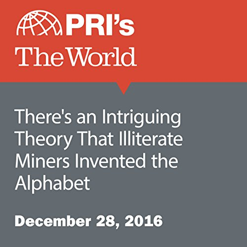 There's an Intriguing Theory That Illiterate Miners Invented the Alphabet audiobook cover art
