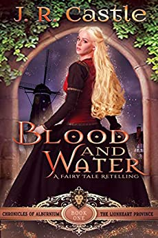 Blood and Water: The Lionheart Province Fantasy Adventure (The Chronicles of Alburnium Book 1) by [J. R. Castle]
