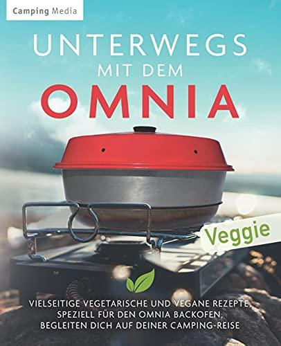 Unterwegs mit dem Omnia: Vielseitige vegetarische und vegane Rezepte, speziell für den Omina Backofen, begleiten dich auf deiner Camping-Reise (Vegetarische Camping Kochbücher)