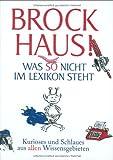 Brockhaus! Was so nicht im Lexikon steht: Kurioses und Schlaues aus allen Wissensgebieten - Brockhaus