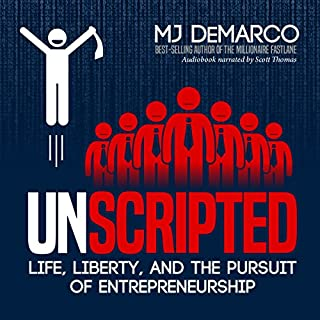 Unscripted     Life, Liberty, and the Pursuit of Entrepreneurship              Written by:                                                                                                                                 MJ DeMarco                               Narrated by:                                                                                                                                 Scott Thomas                      Length: 17 hrs and 33 mins     75 ratings     Overall 4.8
