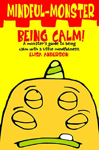 Mindful Monster- Being Calm! A bedtime story about dealing with Anxiety using mindfulness for kids aged 3 - 5 and above: A Children's Book about worrying and how to deal with stress (English Edition)
