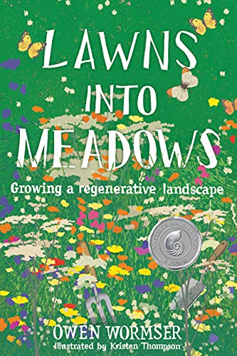 Compare Textbook Prices for Lawns into Meadows: Growing a Regenerative Landscape Illustrated Edition ISBN 9780998862378 by Wormser, Owen