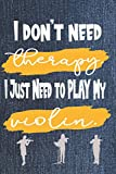 I Just Need to Play My Violin: Funny Gift for Violinists | A Decorated Lined Book to Write In and Be...