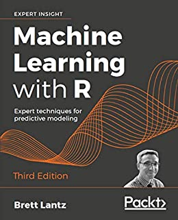 Machine Learning with R: Expert techniques for predictive modeling, 3rd Edition by [Brett Lantz]