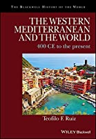 The Western Mediterranean and the World: 400 CE to the Present (Blackwell History of the World)