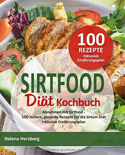 SIRTFOOD DIÄT KOCHBUCH: Abnehmen mit Sirtfood - 100 leckere gesunde Rezepte für die Sirtuin Diät inkl. Ernährungsplan