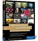 Lightroom Classic und Photoshop: Bilder einfach organisieren, entwickeln und bearbeiten. Mit vielen Praxis-Workshops und Profi-Tipps auf 600 Seiten