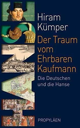 Der Traum vom Ehrbaren Kaufmann: Die Deutschen und die Hanse