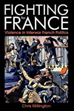 Fighting for France: Violence in Interwar French Politics (British Academy Monographs Series)