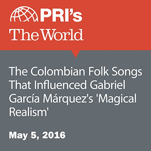 The Colombian Folk Songs That Influenced Gabriel García Márquez's 'Magical Realism' audiobook cover art