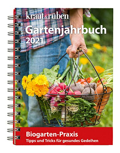 kraut&rüben Gartenjahrbuch 2021: Biogarten-Praxis. Tipps und Tricks für gesundes Gedeihen