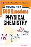 McGraw-Hill's 500 Physical Chemistry Questions: Ace Your College Exams (Mcgraw-hill's 500 Questions)