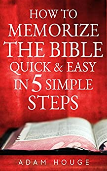 How To Memorize The Bible Quick And Easy In 5 Simple Steps by [Adam Houge]