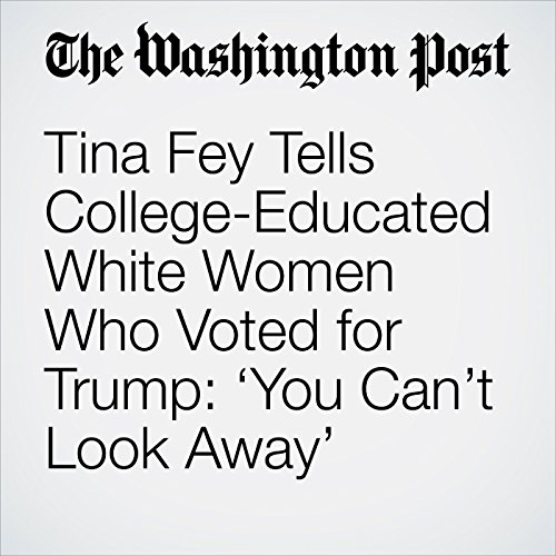 Tina Fey Tells College-Educated White Women Who Voted for Trump: 'You Can't Look Away' audiobook cover art