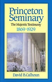 Princeton Seminary volume 2 : The Majestic Testimony, 1869-1929