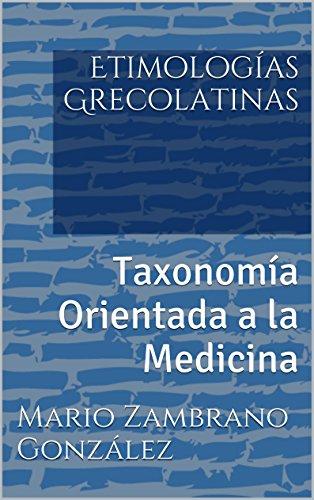 Etimologías Grecolatinas: Taxonomía Orientada a la Medicina (Spanish Edition)