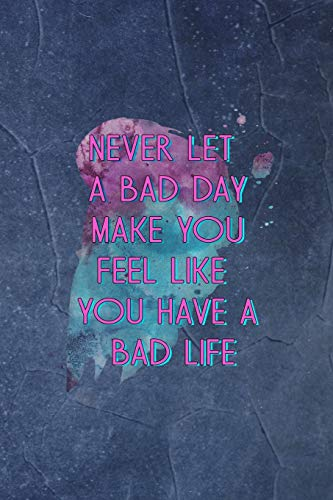 Never Let A Bad Day Make You Feel Like You Have A Bad Life: Anxiety Notebook Journal Composition Blank Lined Diary Notepad 120 Pages Paperback Blue