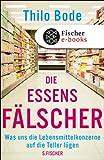 Die Essensfälscher: Was uns die Lebensmittelkonzerne auf die Teller lügen (German Edition)