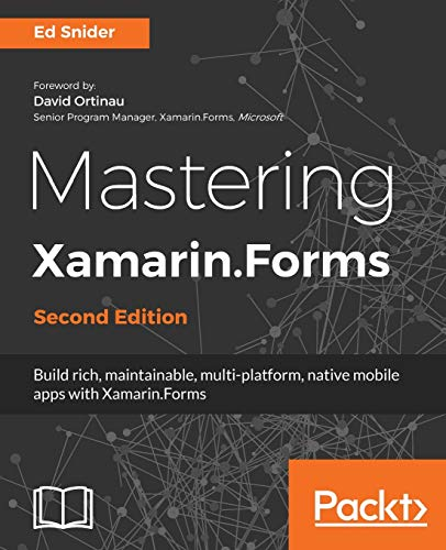 Mastering Xamarin.Forms - Second Edition: Build rich, maintainable, multi-platform, native mobile apps with Xamarin.Forms