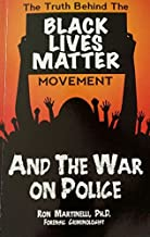 The Truth Behind the Black Lives Matter Movement and the War on Police