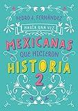 Había una vez… mexicanas que hicieron historia 2 / Once Upon a Time... Mexican Women Who Made History 2 (Había Una Vez/ Once upon a Time)