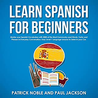 Learn Spanish for Beginners: Master Your Spanish Vocabulary with 2000 of the Most Commonly Used Words, Verbs and Phrases in Everyday Conversation.     Spanish Learning Masterclass              Written by:                                                                                                                                 Paul Jackson,                                                                                        Patrick Noble                               Narrated by:                                                                                                                                 Melissa Sheldon                      Length: 10 hrs     Not rated yet     Overall 0.0