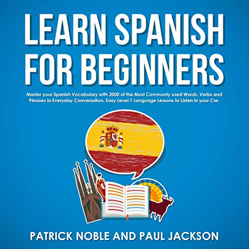 Learn Spanish for Beginners: Master Your Spanish Vocabulary with 2000 of the Most Commonly Used Words, Verbs and Phrases in Everyday Conversation. cover art