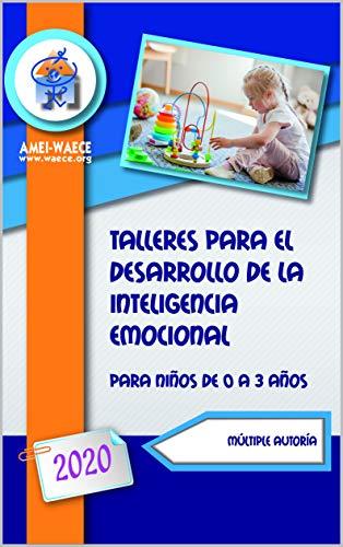 Talleres para el desarrollo de la inteligencia emocional 2020: Para niños de 0 a 3 años (Biblioteca AMEI-WAECE nº 38)