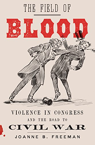 Image of The Field of Blood: Violence in Congress and the Road to Civil War