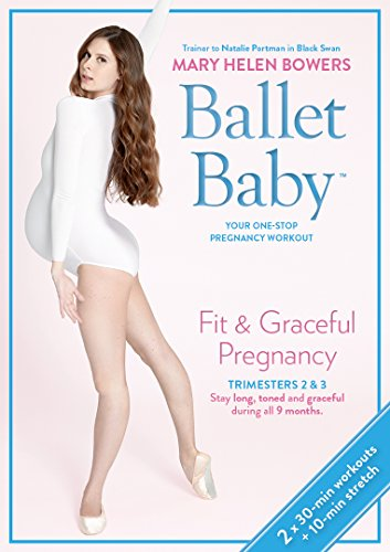 Ballet Baby: Fit & Graceful Pregnancy Trimesters Two & Three