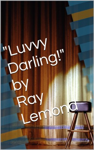 'Luvvy Darling!' by Ray Lemond: A rare glimpse into Musical theatre productions (English Edition)