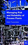 Managing Risk and Reliability of Process Plants - Mark Tweeddale