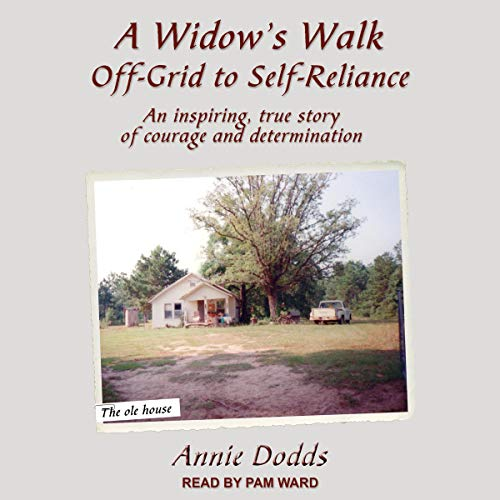 A Widow's Walk Off-Grid to Self-Reliance     An Inspiring, True Story of Courage and Determination              By:                                                                                                                                 Annie Dodds                               Narrated by:                                                                                                                                 Pam Ward                      Length: 8 hrs and 7 mins     Not rated yet     Overall 0.0