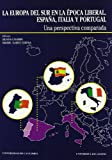 La Europa del sur en la época liberal: España, Italia y Portugal: Una perspectiva comparada (Historia)
