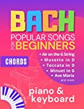 BACH Popular Songs for Beginners: Easy Piano Keyboard Sheet Music Book I Air on the G String, Ave Maria, Toccata in D and more I Chords I Video Tutorial I The Perfect Gift Book for Music Teachers