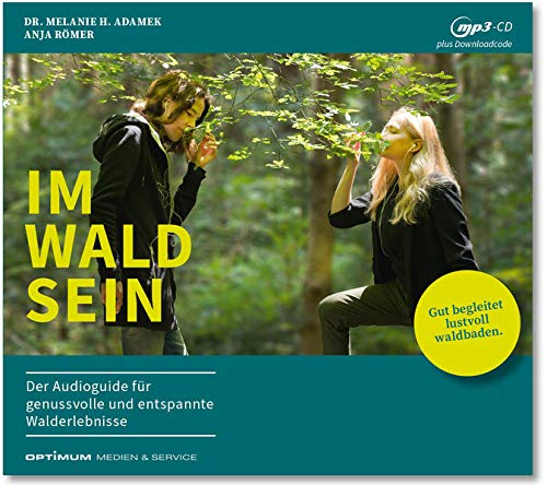 IM-WALD-SEIN. Der Audioguide für genussvolle und entspannte Walderlebnisse: Gut begleitet lustvoll waldbaden.