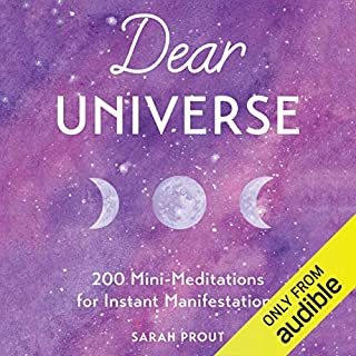 Dear Universe     200 Mini-Meditations for Instant Manifestations              By:                                                                                                                                 Sarah Prout                               Narrated by:                                                                                                                                 Sarah Prout                      Length: 8 hrs and 17 mins     4 ratings     Overall 4.0