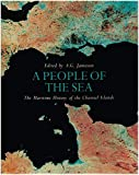 A People of the Sea: The Maritime History of the Channel Islands