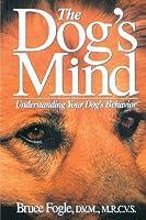 The Dog's Mind: Understanding Your Dog's Behavior (Howell reference books) by Bruce Fogle D.V.M. M.R.C.V.S.(1992-10-14)