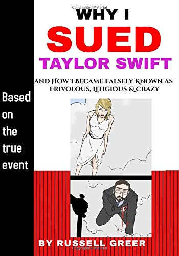 Why I Sued Taylor Swift: and How I Became Falsely Known as Frivolous, Litigious and Crazy